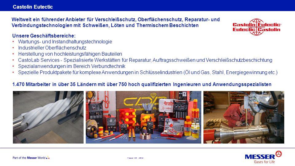 Messer 50 - 2014 Castolin Eutectic Unsere Geschäftsbereiche: Wartungs- und Instandhaltungstechnologie Industrieller Oberflächenschutz Herstellung von