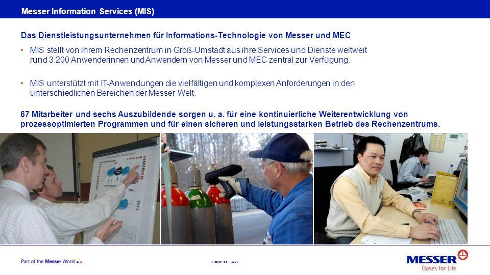Messer 55 - 2014 Messer Information Services (MIS) MIS stellt von ihrem Rechenzentrum in Groß-Umstadt aus ihre Services und Dienste weltweit rund 3.20