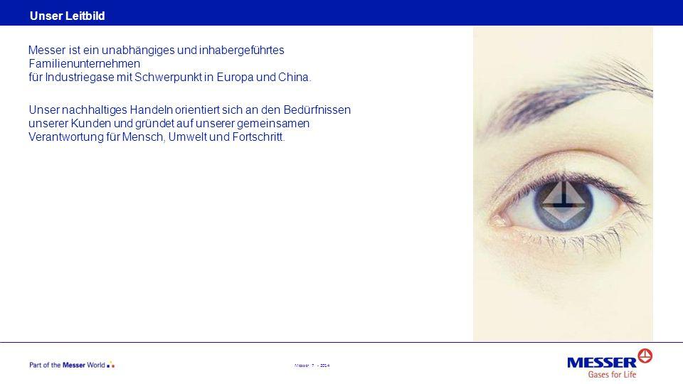 Messer 7 - 2014 Unser Leitbild Messer ist ein unabhängiges und inhabergeführtes Familienunternehmen für Industriegase mit Schwerpunkt in Europa und Ch