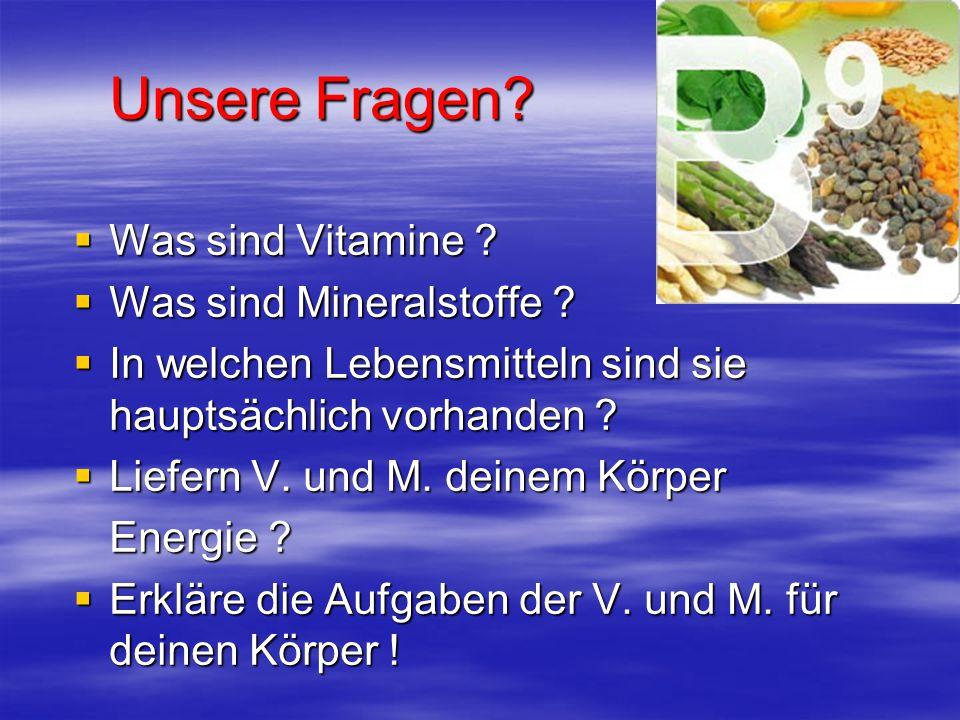 Unsere Fragen? WWWWas sind Vitamine ? WWWWas sind Mineralstoffe ? IIIIn welchen Lebensmitteln sind sie hauptsächlich vorhanden ? LLLLi