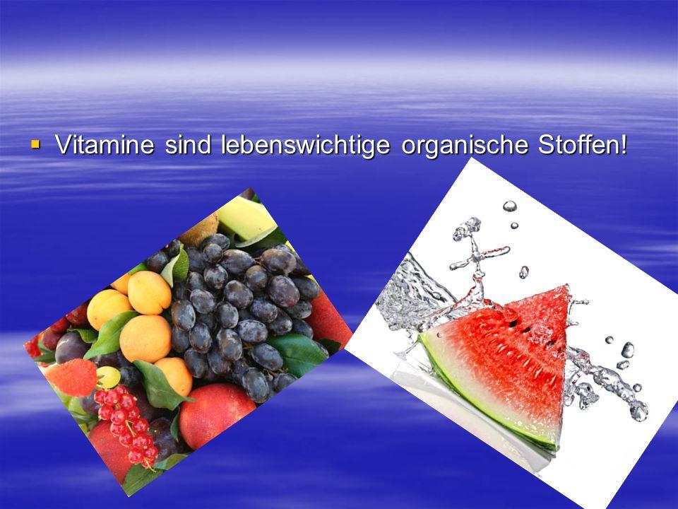 VVVVitamine sind lebenswichtige organische Stoffen!