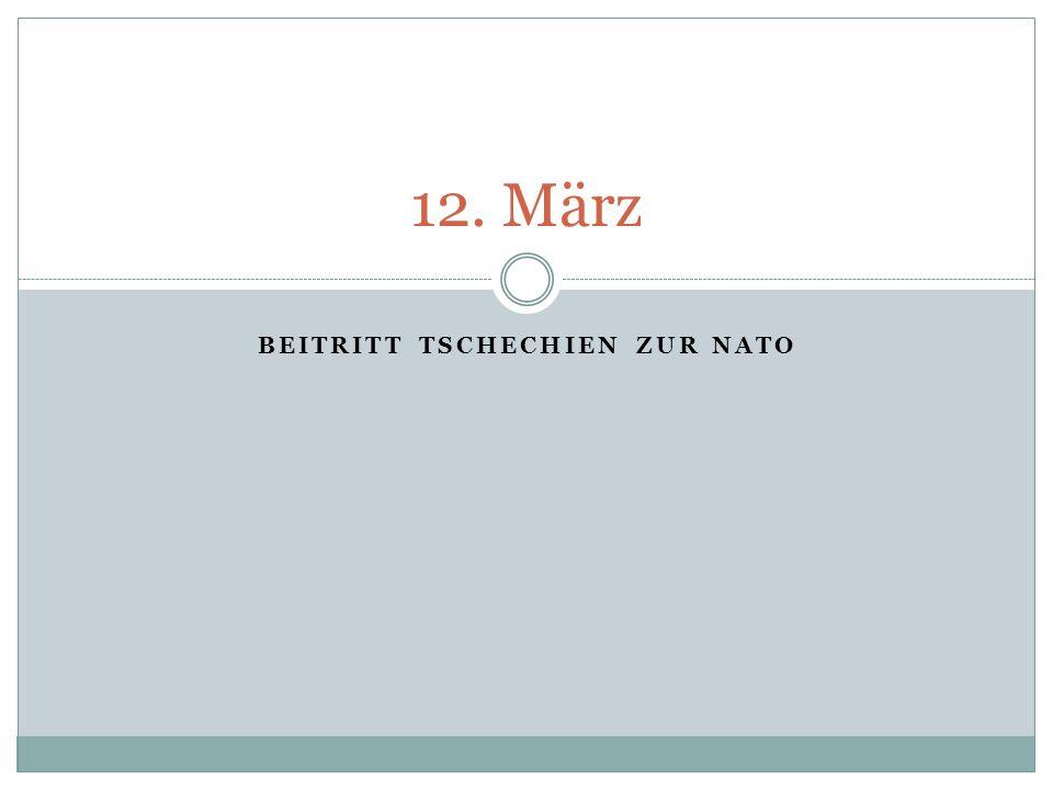BEITRITT TSCHECHIEN ZUR NATO 12. März