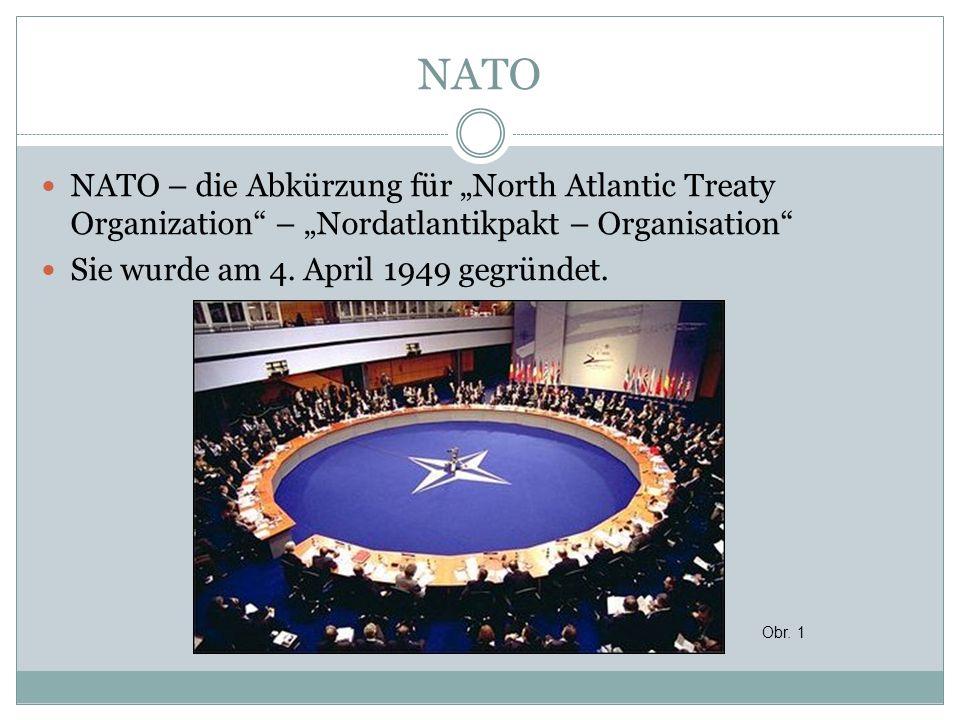 """NATO NATO – die Abkürzung für """"North Atlantic Treaty Organization"""" – """"Nordatlantikpakt – Organisation"""" Sie wurde am 4. April 1949 gegründet. Obr. 1"""
