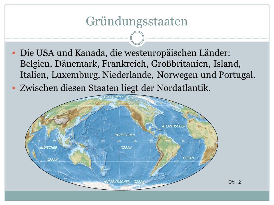 Gründungsstaaten Die USA und Kanada, die westeuropäischen Länder: Belgien, Dänemark, Frankreich, Großbritanien, Island, Italien, Luxemburg, Niederlande, Norwegen und Portugal.
