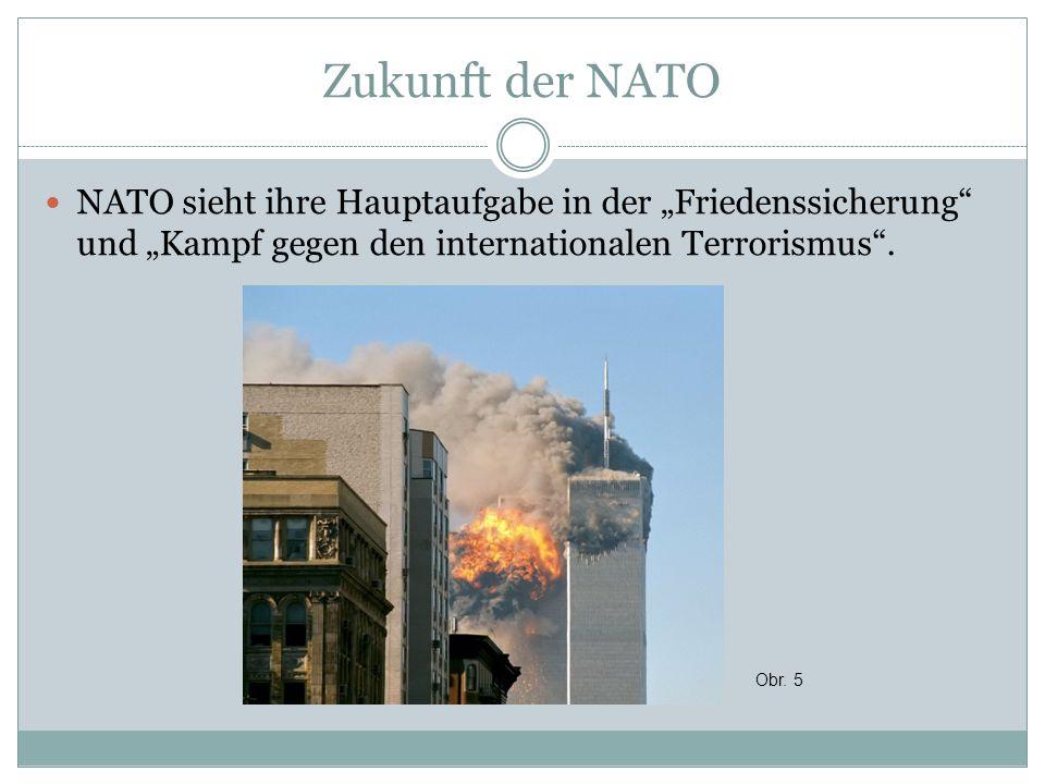 """Zukunft der NATO NATO sieht ihre Hauptaufgabe in der """"Friedenssicherung"""" und """"Kampf gegen den internationalen Terrorismus"""". Obr. 5"""