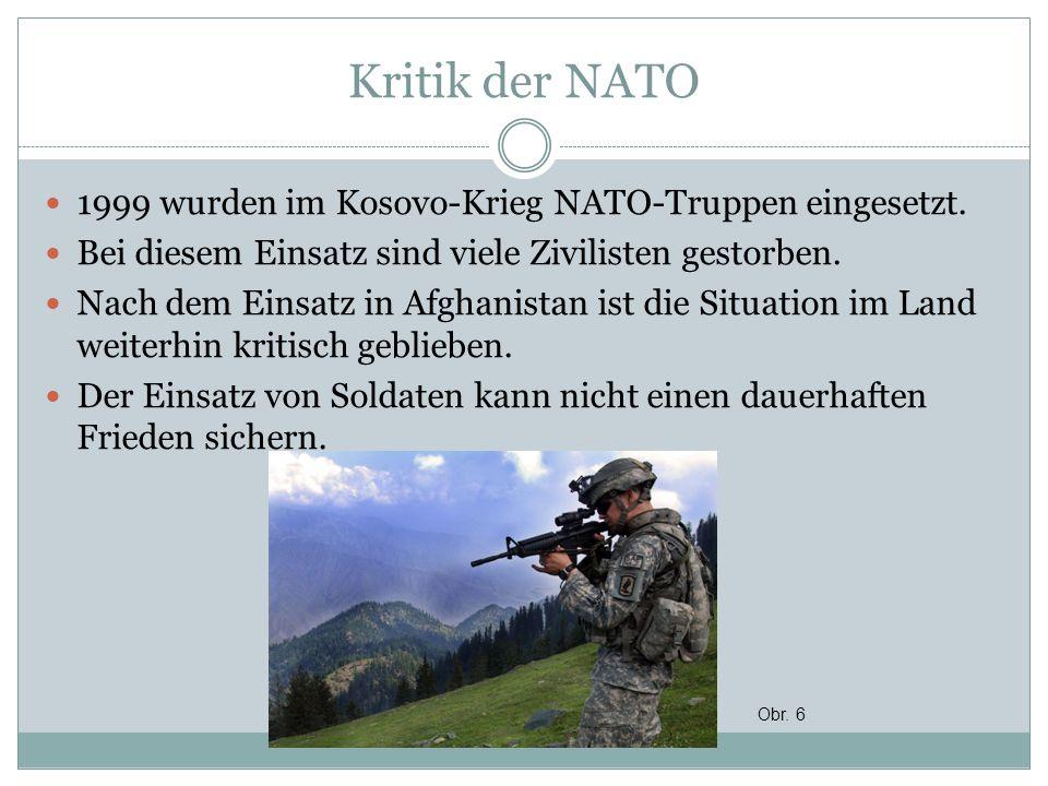 Kritik der NATO 1999 wurden im Kosovo-Krieg NATO-Truppen eingesetzt. Bei diesem Einsatz sind viele Zivilisten gestorben. Nach dem Einsatz in Afghanist