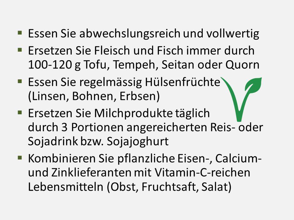  Kombinieren Sie Nahrungsmittel, damit eine hohe Eiweissqualität entsteht, wie Hülsenfrüchte + Vollgetreide oder Vollgetreide + Samen/Kerne + Nüsse  Konsumieren Sie vermehrt calciumreiches Gemüse (Broccoli, Mangold, Spinat, Grünkohl) und Mineralwasser (Valser, Aproz, Adelbodner, Eptinger)  Verwenden Sie für die kalte Küche kaltgepresstes Rapsöl, Baumnussöl und Leinöl