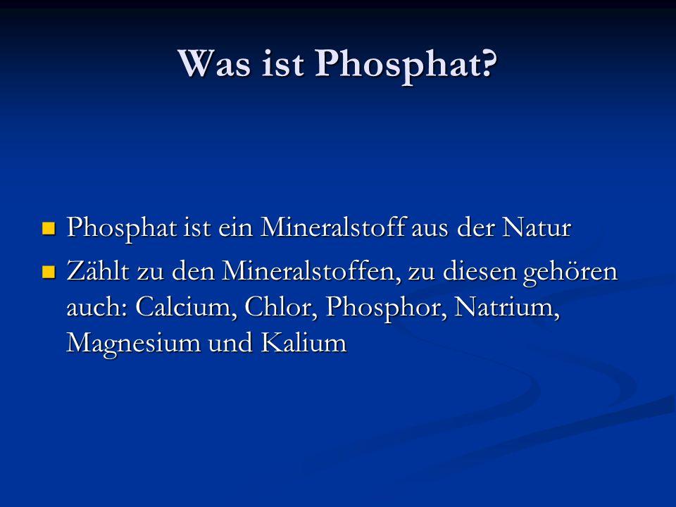 Was ist Phosphat? Phosphat ist ein Mineralstoff aus der Natur Phosphat ist ein Mineralstoff aus der Natur Zählt zu den Mineralstoffen, zu diesen gehör