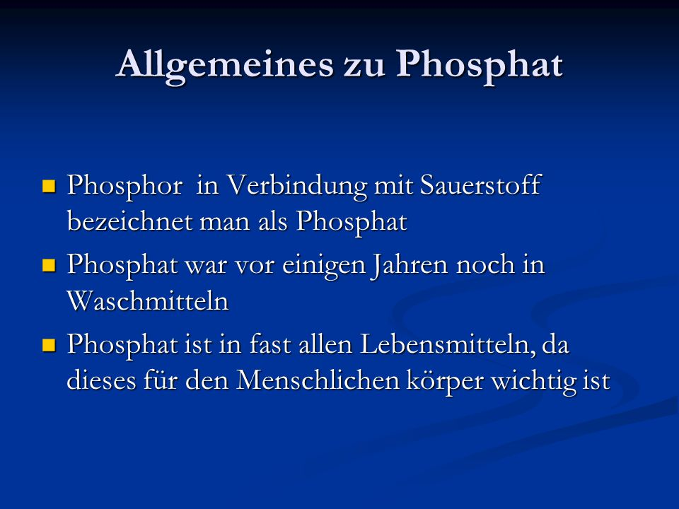 Allgemeines zu Phosphat Phosphor in Verbindung mit Sauerstoff bezeichnet man als Phosphat Phosphor in Verbindung mit Sauerstoff bezeichnet man als Pho