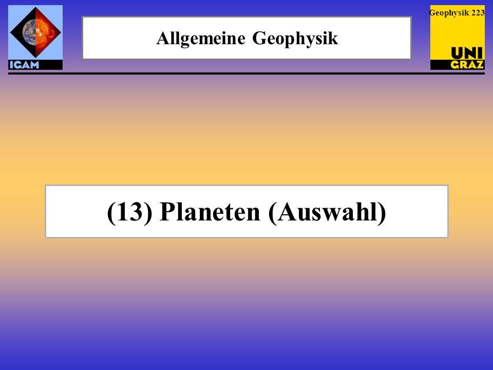 Allgemeine Geophysik (13) Planeten (Auswahl) Geophysik 223