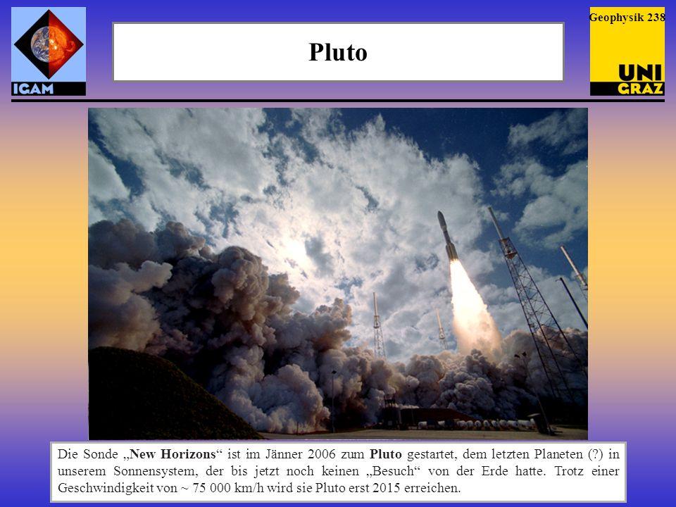 """Pluto Geophysik 238 Die Sonde """"New Horizons"""" ist im Jänner 2006 zum Pluto gestartet, dem letzten Planeten (?) in unserem Sonnensystem, der bis jetzt n"""
