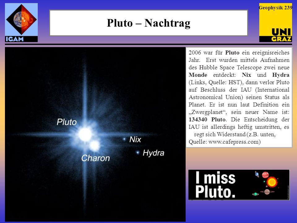 Pluto – Nachtrag Geophysik 239 2006 war für Pluto ein ereignisreiches Jahr. Erst wurden mittels Aufnahmen des Hubble Space Telescope zwei neue Monde e