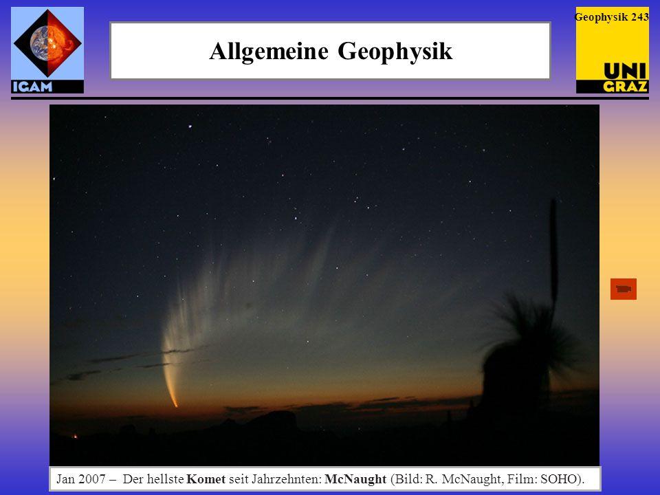 Allgemeine Geophysik Geophysik 243 Jan 2007 – Der hellste Komet seit Jahrzehnten: McNaught (Bild: R. McNaught, Film: SOHO).