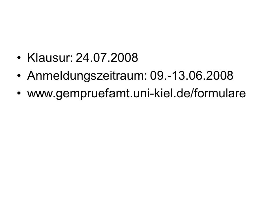 Klausur: 24.07.2008 Anmeldungszeitraum: 09.-13.06.2008 www.gempruefamt.uni-kiel.de/formulare