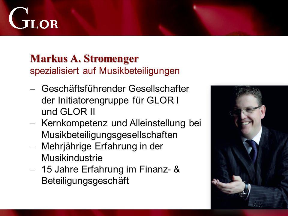 Markus A. Stromenger Markus A. Stromenger spezialisiert auf Musikbeteiligungen  Geschäftsführender Gesellschafter der Initiatorengruppe für GLOR I un