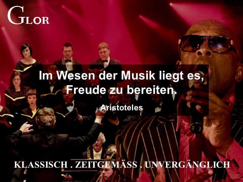 KLASSISCH. ZEITGEMÄSS. UNVERGÄNGLICH Im Wesen der Musik liegt es, Freude zu bereiten. Aristoteles