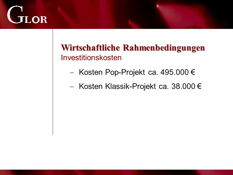 Wirtschaftliche Rahmenbedingungen Wirtschaftliche Rahmenbedingungen Investitionskosten  Kosten Pop-Projekt ca. 495.000 €  Kosten Klassik-Projekt ca.