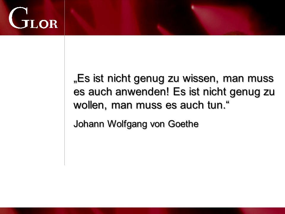 """""""Es ist nicht genug zu wissen, man muss es auch anwenden! Es ist nicht genug zu wollen, man muss es auch tun."""" Johann Wolfgang von Goethe"""