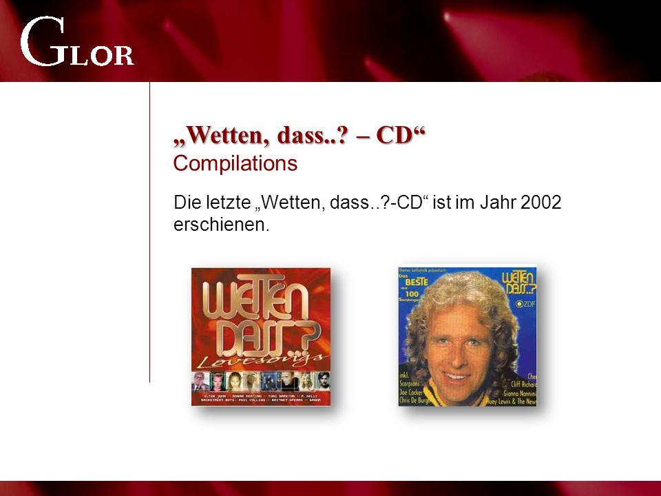 """""""Wetten, dass..? – CD"""" """"Wetten, dass..? – CD"""" Compilations Die letzte """"Wetten, dass..?-CD"""" ist im Jahr 2002 erschienen."""
