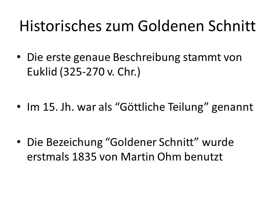 """Historisches zum Goldenen Schnitt Die erste genaue Beschreibung stammt von Euklid (325-270 v. Chr.) Im 15. Jh. war als """"Göttliche Teilung"""" genannt Die"""