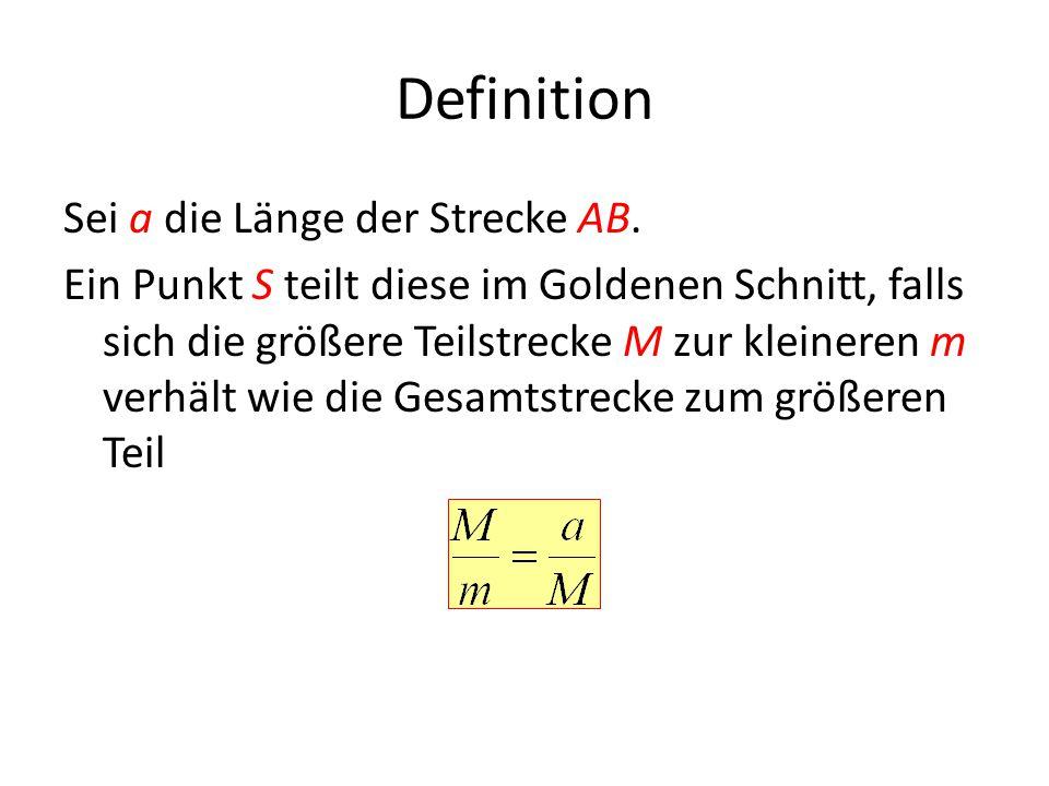 Definition Sei a die Länge der Strecke AB. Ein Punkt S teilt diese im Goldenen Schnitt, falls sich die größere Teilstrecke M zur kleineren m verhält w
