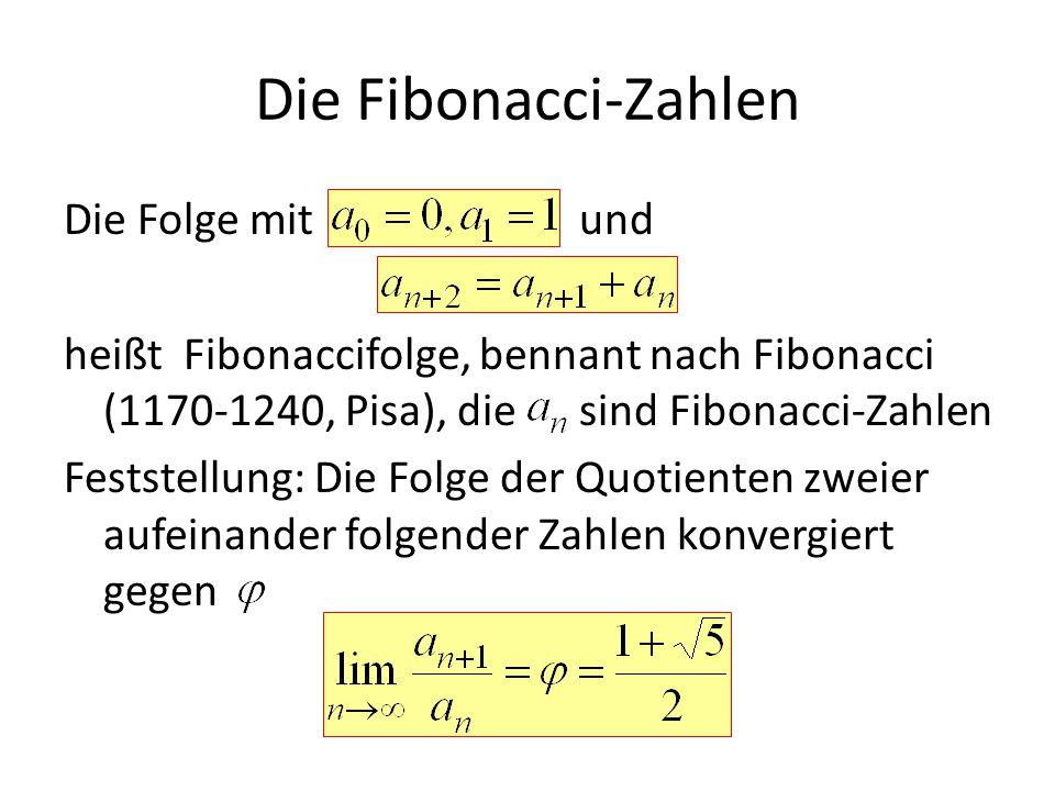 Die Fibonacci-Zahlen Die Folge mit und heißt Fibonaccifolge, bennant nach Fibonacci (1170-1240, Pisa), die sind Fibonacci-Zahlen Feststellung: Die Fol