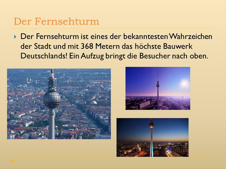 Der Fernsehturm  Der Fernsehturm ist eines der bekanntesten Wahrzeichen der Stadt und mit 368 Metern das höchste Bauwerk Deutschlands! Ein Aufzug bri