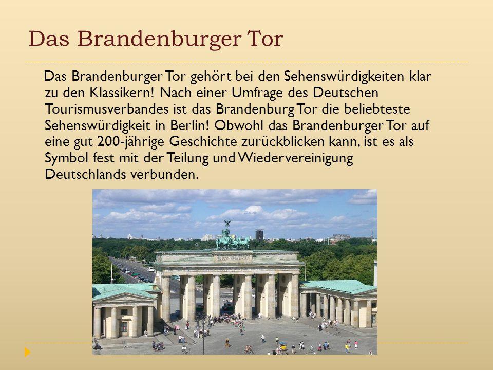 Das Brandenburger Tor Das Brandenburger Tor gehört bei den Sehenswürdigkeiten klar zu den Klassikern! Nach einer Umfrage des Deutschen Tourismusverban