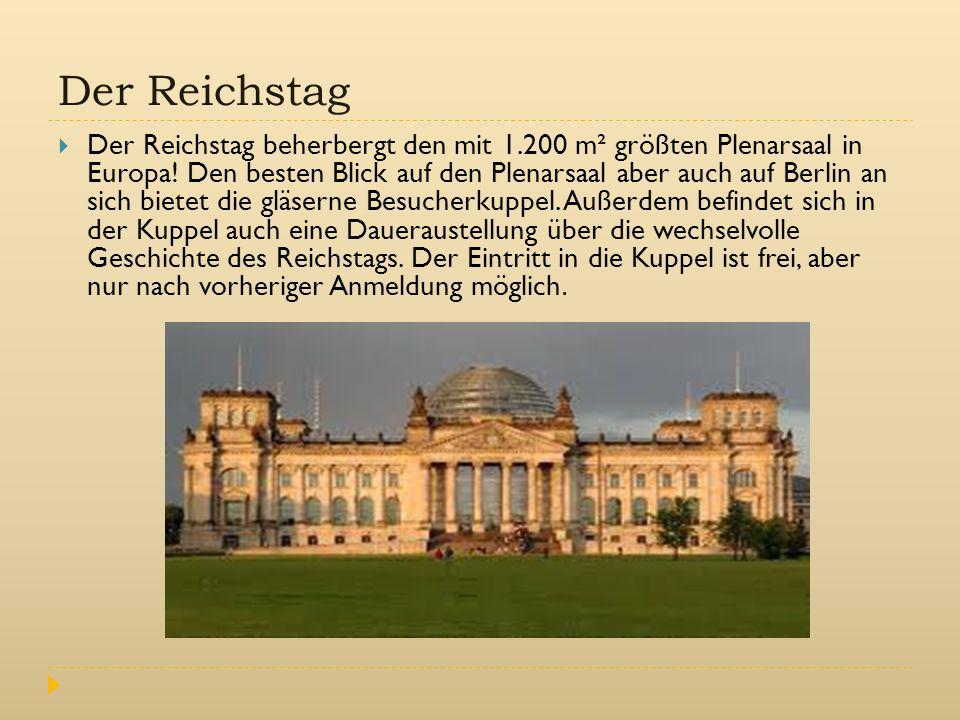 Der Reichstag  Der Reichstag beherbergt den mit 1.200 m² größten Plenarsaal in Europa! Den besten Blick auf den Plenarsaal aber auch auf Berlin an si