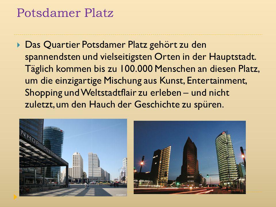 Potsdamer Platz  Das Quartier Potsdamer Platz gehört zu den spannendsten und vielseitigsten Orten in der Hauptstadt. Täglich kommen bis zu 100.000 Me
