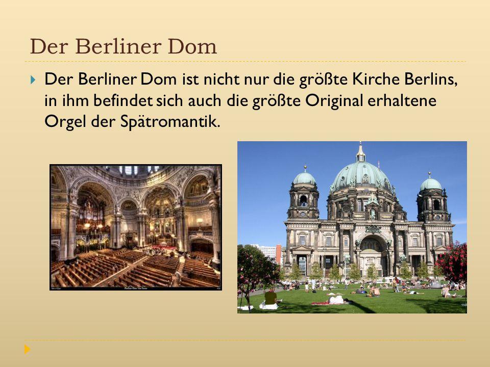 Der Berliner Dom  Der Berliner Dom ist nicht nur die größte Kirche Berlins, in ihm befindet sich auch die größte Original erhaltene Orgel der Spätrom