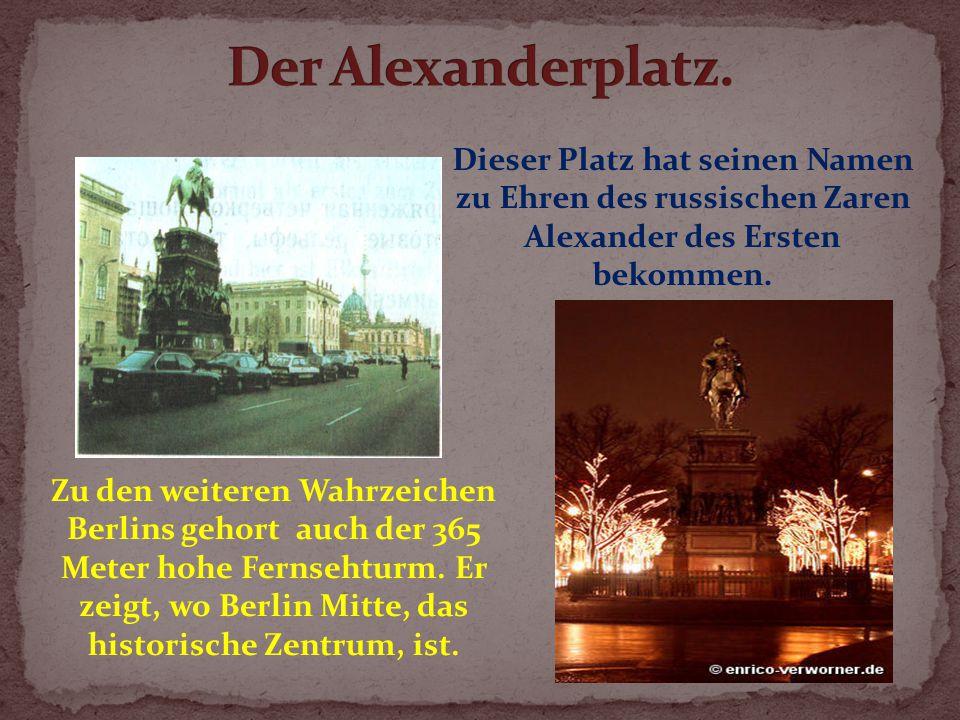 Dieser Platz hat seinen Namen zu Ehren des russischen Zaren Alexander des Ersten bekommen.