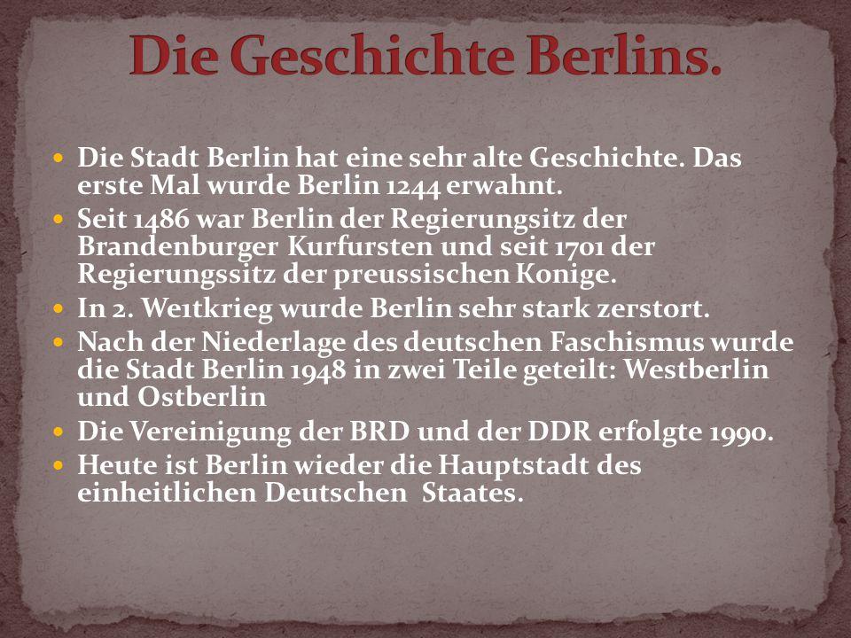 Die Stadt Berlin hat eine sehr alte Geschichte. Das erste Mal wurde Berlin 1244 erwahnt.