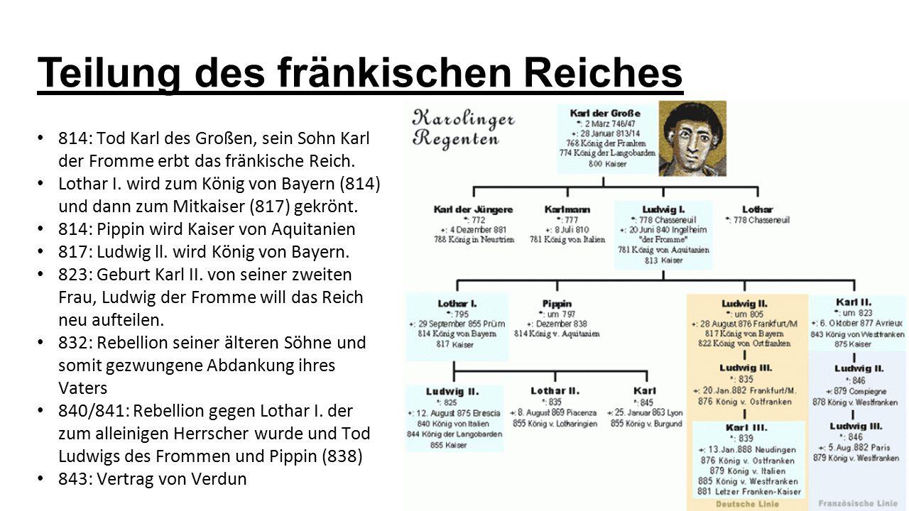 Teilung des fränkischen Reiches 814: Tod Karl des Großen, sein Sohn Karl der Fromme erbt das fränkische Reich. Lothar I. wird zum König von Bayern (81