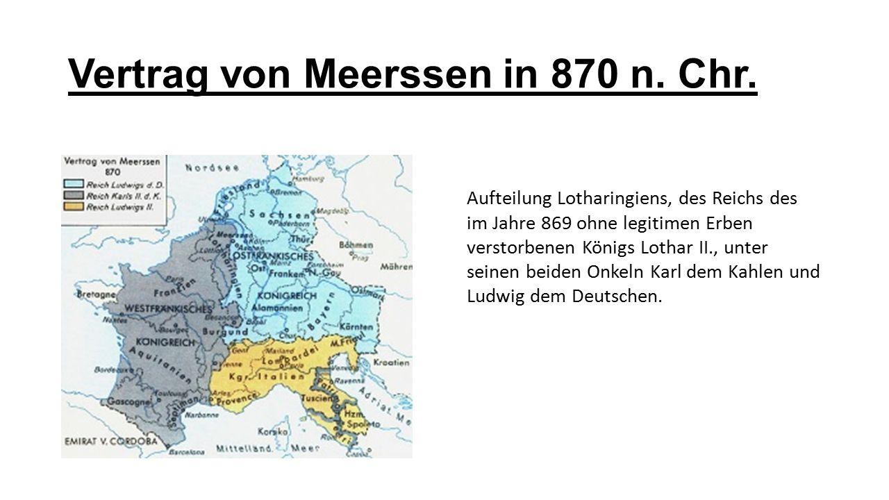 Vertrag von Meerssen in 870 n. Chr. Aufteilung Lotharingiens, des Reichs des im Jahre 869 ohne legitimen Erben verstorbenen Königs Lothar II., unter s