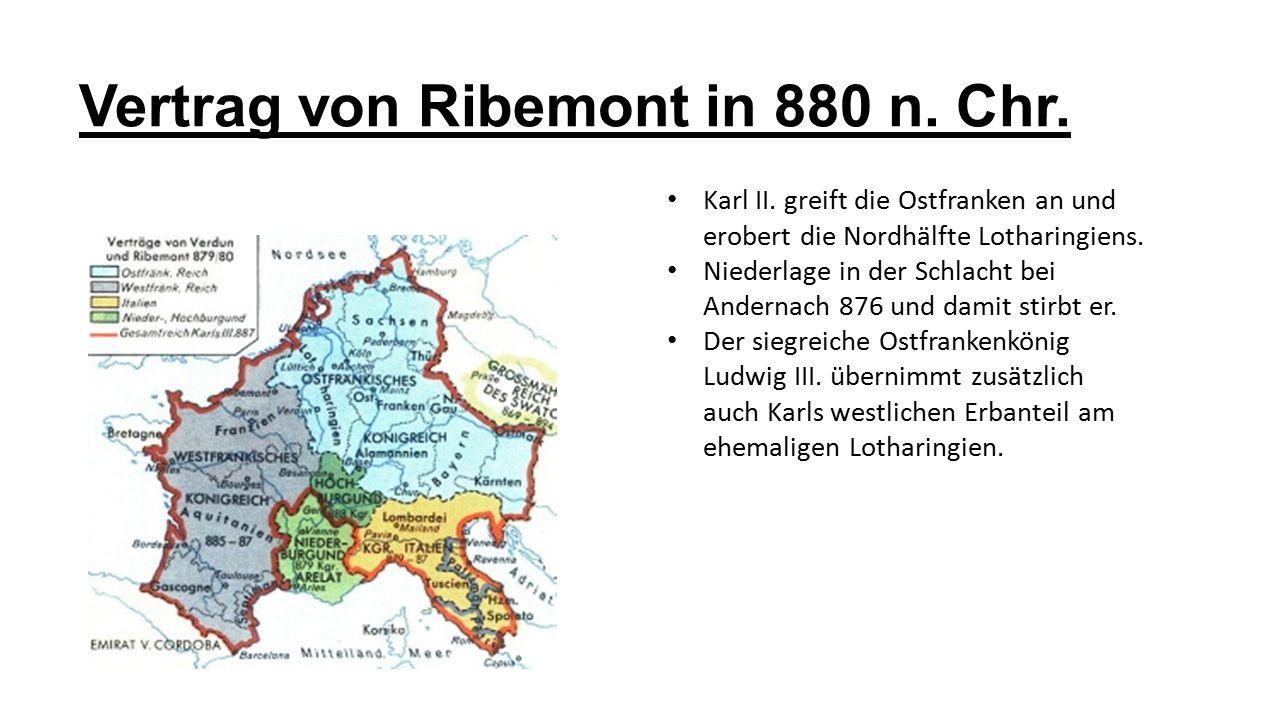 Vertrag von Ribemont in 880 n. Chr. Karl II. greift die Ostfranken an und erobert die Nordhälfte Lotharingiens. Niederlage in der Schlacht bei Anderna