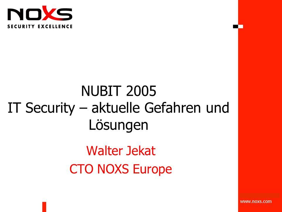 NUBIT 2005 IT Security – aktuelle Gefahren und Lösungen Walter Jekat CTO NOXS Europe