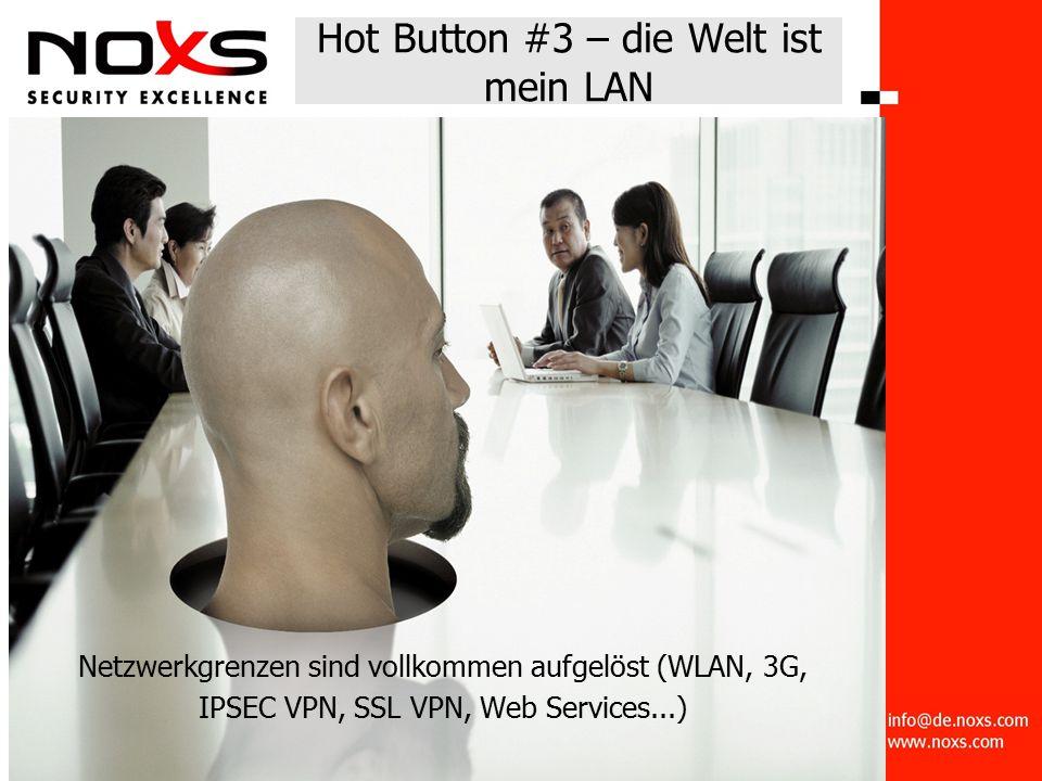 Hot Button #3 – die Welt ist mein LAN Netzwerkgrenzen sind vollkommen aufgelöst (WLAN, 3G, IPSEC VPN, SSL VPN, Web Services...)