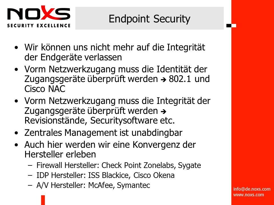 Endpoint Security Wir können uns nicht mehr auf die Integrität der Endgeräte verlassen Vorm Netzwerkzugang muss die Identität der Zugangsgeräte überprüft werden  802.1 und Cisco NAC Vorm Netzwerkzugang muss die Integrität der Zugangsgeräte überprüft werden  Revisionstände, Securitysoftware etc.