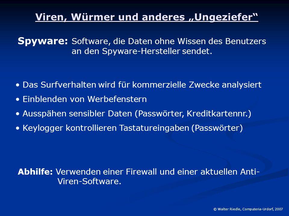 """Viren, Würmer und anderes """"Ungeziefer"""" Spyware: Software, die Daten ohne Wissen des Benutzers an den Spyware-Hersteller sendet. Abhilfe: Verwenden ein"""