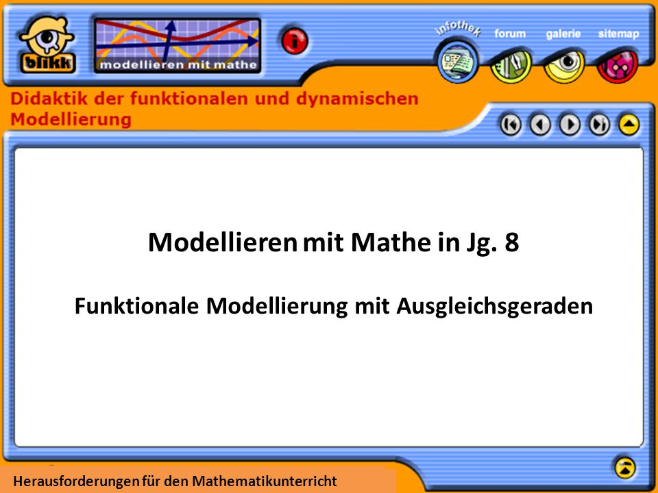 Herausforderungen für den Mathematikunterricht Modellieren mit Mathe in Jg. 8 Funktionale Modellierung mit Ausgleichsgeraden