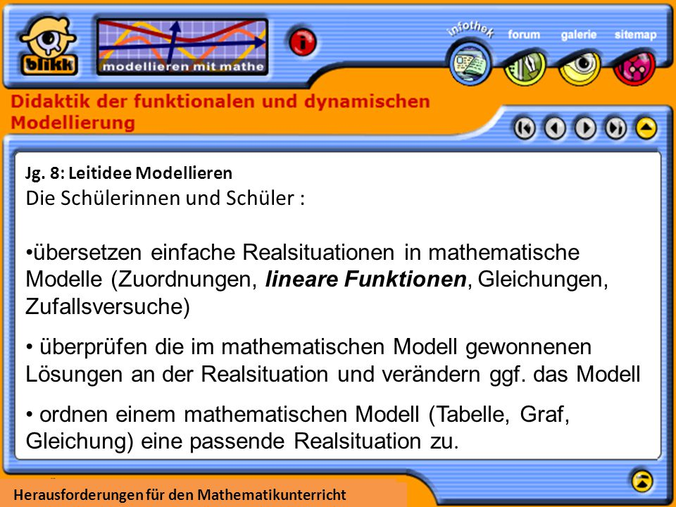 Herausforderungen für den Mathematikunterricht Jg. 8: Leitidee Modellieren Die Schülerinnen und Schüler : übersetzen einfache Realsituationen in mathe