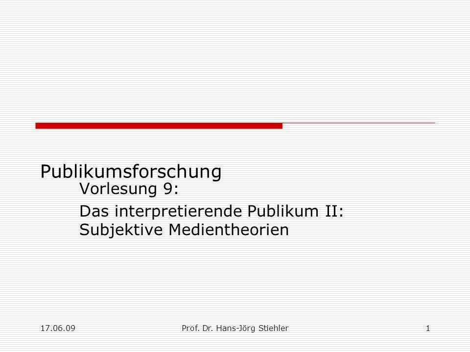 17.06.09Prof. Dr. Hans-Jörg Stiehler1 Publikumsforschung Vorlesung 9: Das interpretierende Publikum II: Subjektive Medientheorien