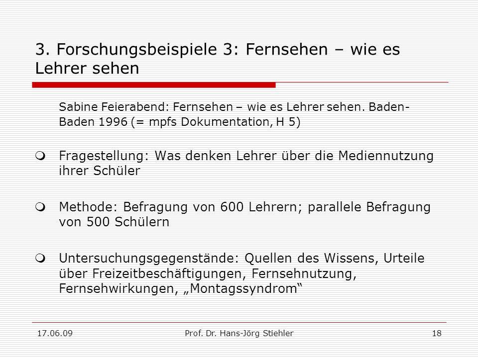 17.06.09Prof. Dr. Hans-Jörg Stiehler18 3. Forschungsbeispiele 3: Fernsehen – wie es Lehrer sehen Sabine Feierabend: Fernsehen – wie es Lehrer sehen. B