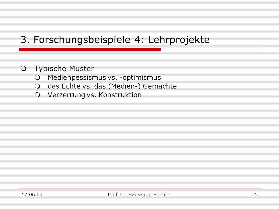 17.06.09Prof. Dr. Hans-Jörg Stiehler25 3. Forschungsbeispiele 4: Lehrprojekte  Typische Muster  Medienpessismus vs. -optimismus  das Echte vs. das