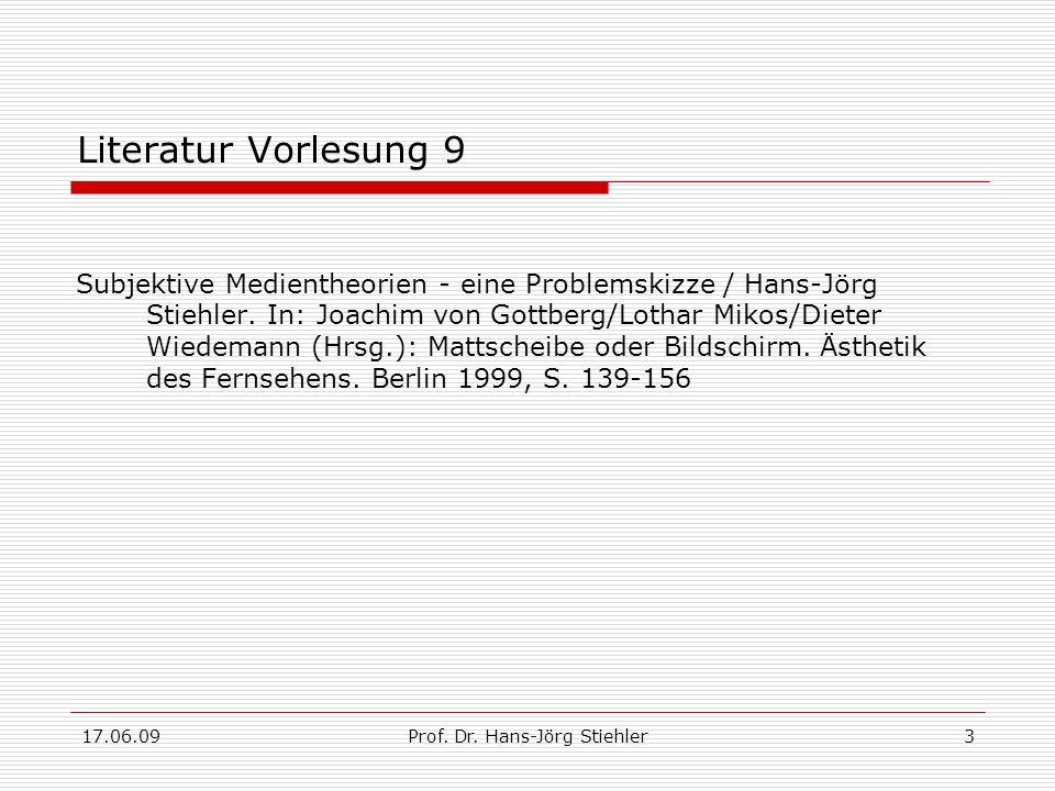 17.06.09Prof. Dr. Hans-Jörg Stiehler3 Literatur Vorlesung 9 Subjektive Medientheorien - eine Problemskizze / Hans-Jörg Stiehler. In: Joachim von Gottb