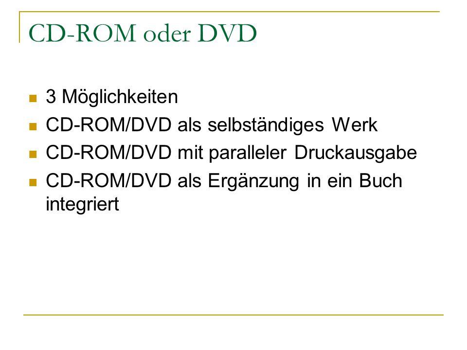 CD-ROM oder DVD 3 Möglichkeiten CD-ROM/DVD als selbständiges Werk CD-ROM/DVD mit paralleler Druckausgabe CD-ROM/DVD als Ergänzung in ein Buch integrie