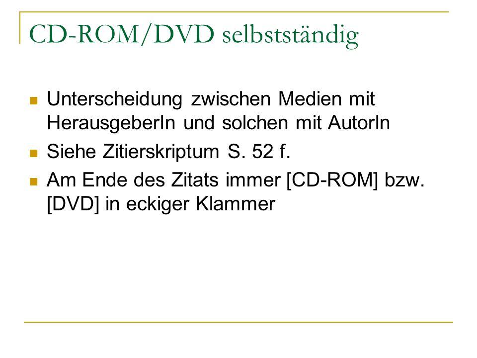 CD-ROM/DVD selbstständig Unterscheidung zwischen Medien mit HerausgeberIn und solchen mit AutorIn Siehe Zitierskriptum S. 52 f. Am Ende des Zitats imm