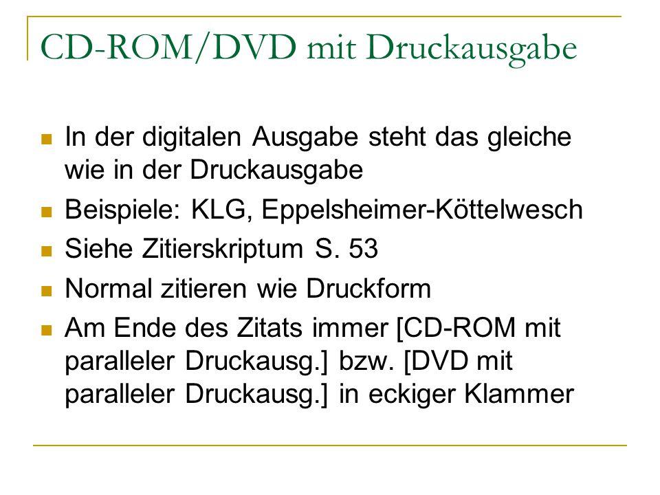 CD-ROM/DVD mit Druckausgabe In der digitalen Ausgabe steht das gleiche wie in der Druckausgabe Beispiele: KLG, Eppelsheimer-Köttelwesch Siehe Zitiersk