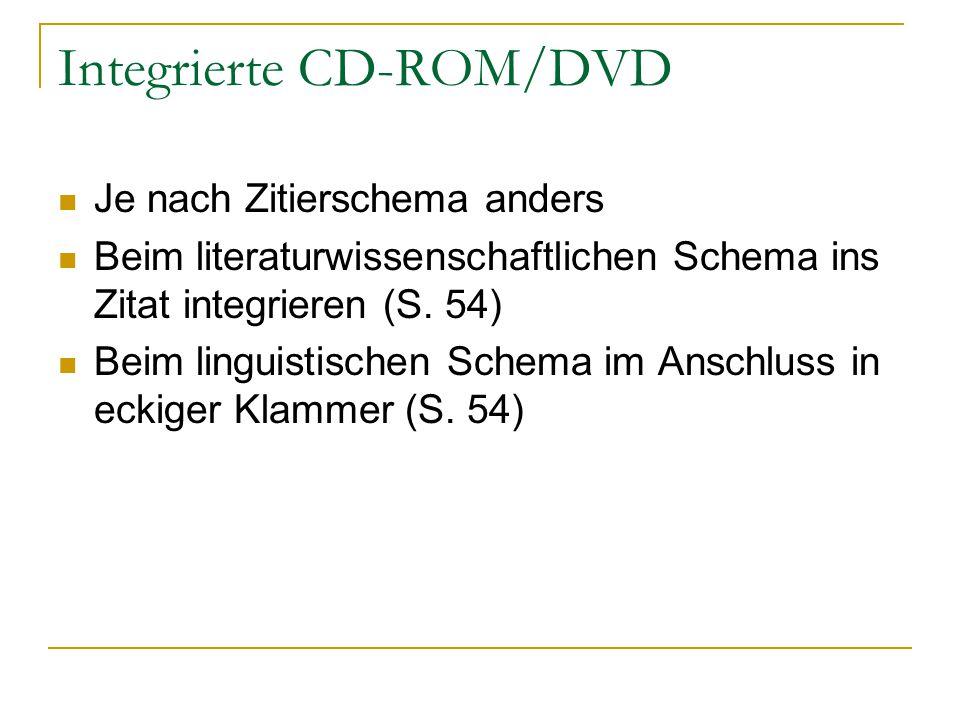 Integrierte CD-ROM/DVD Je nach Zitierschema anders Beim literaturwissenschaftlichen Schema ins Zitat integrieren (S. 54) Beim linguistischen Schema im